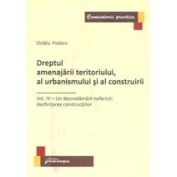 Dreptul amenajarii teritoriului, al urbanismului si al construirii. Vol. IV – Un deznodamant nefericit: desfiintarea construc