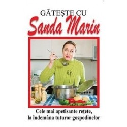 Gateste cu Sanda Marin - Cele mai apetisante retete, la indemana tuturor gospodinelor - Sanda Marin