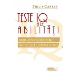 Teste IQ si de abilitati. Evaluati-va aptitudinile verbale, numerice si de orientare spatiala - Philip Carter