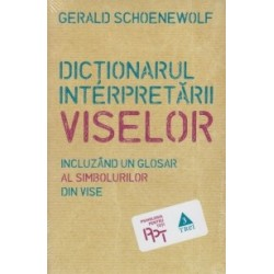 Dictionarul interpretarii viselor - Incluzand un glosar al simbolurilor din vise - Gerald Schoenewolf