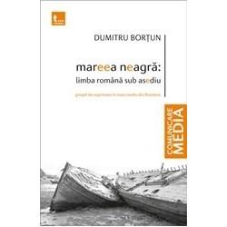 Mareea neagra: Limba romana sub asediu. Greseli de exprimare in mass media din Romania - Dumitru Bortun