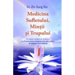 Medicina Sufletului, Mintii si Trupului - Un sistem complet de vindecare a sufletului pentru atingerea unei stari optime de san