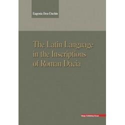 The Latin Language in the Inscriptions of Roman Dacia - Eugenia Beu-Dachin