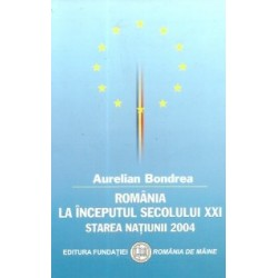 Romania la inceputul sec. XXI. Starea natiunii 2004 - Aurelian Bondrea