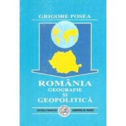 Romania. Geografie si geopolitica - GRIGORE POSEA