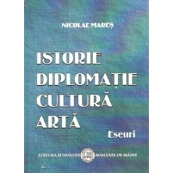 Istorie. Diplomatie. Cultura. Arta - Eseuri - Nicolae Mares