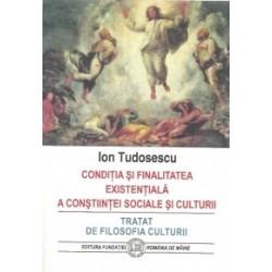 Conditia si finalitatea existentiala a constiintei sociale si culturii. Tratat de filosofia culturii -