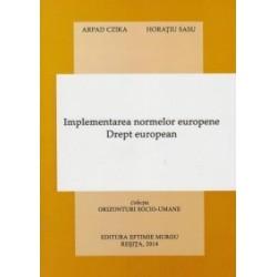 Implementarea normelor europene. Drept european - Horatiu Sasu, Arpad Czika