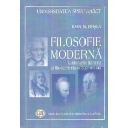 Filosofie moderna. Luminism francez si filosofie clasica germana - Ioan N. Rosca