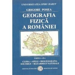 Geografia fizica a Romaniei - Clima. Apele. Biogeografia. Solurile. Hazardele naturale - GRIGORE POSEA
