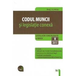 Codul muncii si legislatie conexa. Legislatie consolidata si index: 8 septembrie 2015 -