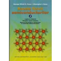 Bazele fizicii semiconductorilor, Vol. II: Legatura cristalina. Vibratiile retelei cristaline. Spectrul de energie al electroni