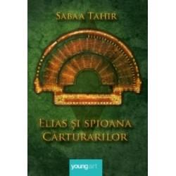 Elias si spioana carturarilor - Sabaa Tahir