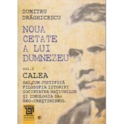Noua cetate a lui Dumnezeu - volumul I : CALEA sau cum justifica filosofia istoriei societatea natiunilor si ideologia sa : neo