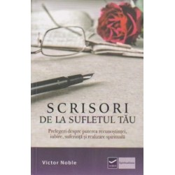 Scrisori de la sufletul tau. Prelegeri despre puterea recunostintei, iubire, suferinta si realizare spirituala - Victor Noble