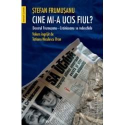 Cine mi-a ucis fiul? Dosarul Frumusanu-Crainiceanu se redeschide - Stefan Frumusanu