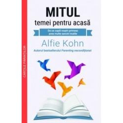 Mitul temei pentru acasa - De ce copiii nostri primesc prea multe sarcini inutile - Alfie Kohn