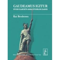 Gaudeamus igitur. Studii clasice în afara studiilor clasice - Kai Brodersen