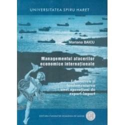 Managementul afacerilor economice internationale.Initierea si fundamentarea unei operatiuni de export-import - Mariana Baicu