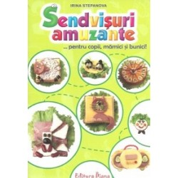 Sendvisuri amuzante... pentru copii, mamici si bunici! - Irina Stepanova