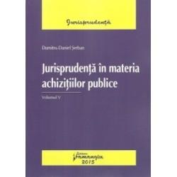 Jurisprudenta in materia achizitiilor publice. Volumul V - Dumitru-Daniel Serban