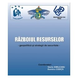 Razboiul resurselor – geopolitica si strategii de securitate - Vasile Simileanu