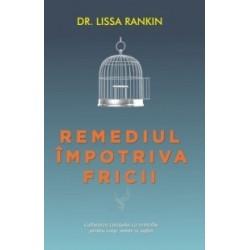 Remediul impotriva fricii - Cultivarea curajului ca remediu pentru corp, minte si suflet - Lissa Rankin
