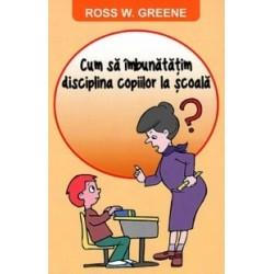 Cum sa imbunatatim disciplina copiilor la scoala - Ross W. Greene