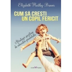 Cum sa cresti un copil fericit. Strategii pozitive de educatie parentala - Elizabeth Hartley-Brewer
