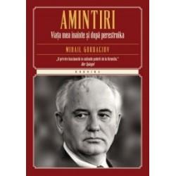 Amintiri. Viata mea inainte si dupa Perestroika (Colectia Kronika) - Mihail Gorbaciov