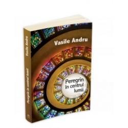 Peregrin in centrul lumii - Vasile Andru