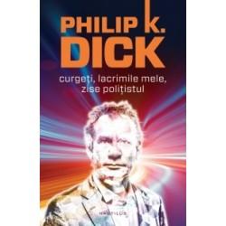 Curgeti, lacrimile mele, zise politistul - Philip K. Dick