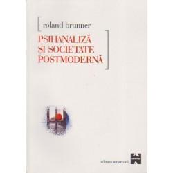 Psihanaliza si societate postmoderna - Roland Brunner