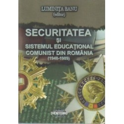 Securitatea si sistemul educational comunist din Romania (1948-1989) - Luminita Banu