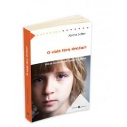 O viata fara droguri - 100 de recomandari pentru parinti - Aletha Solter