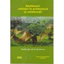 Bambusul:utilizari in arhitectura si constructii - Andra Jacobs Larionescu