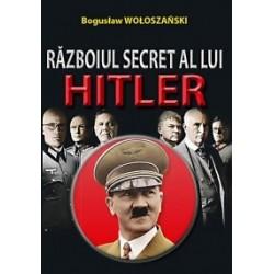 Razboiul secret a lui Hitler - Boguslaw Woloszanski