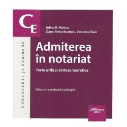 Admiterea in notariat. Teste grila si sinteze teoretice. Editia a 2-a revizuita si adaugita - Adina R. Motica, Oana-Elena Buzin