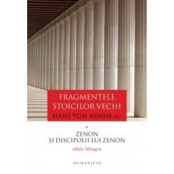 Fragmentele stoicilor vechi. Volumul I - Zenon si discipolii lui Zenon - Hans von Arnim