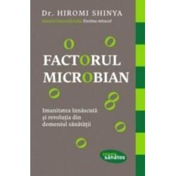 Factorul microbian. Imunitatea innascuta si revolutia din domeniul sanatatii - Hiromi Shinya
