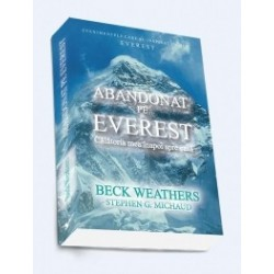 Abandonat pe Everest - Calatoria mea inapoi spre casa - Beck Weathers, Stephen G. Michaud