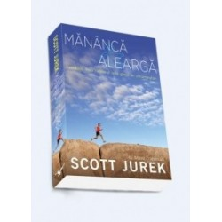 Mananca si alearga. Incredibila mea calatorie spre glorie in ultramaraton - Scott Jurek