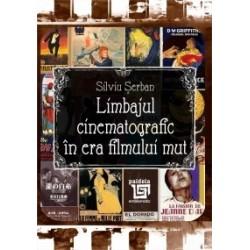 Limbajul cinematografic in era filmului mut - Silviu Serban