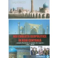 Noi evolutii geopolitice in Asia Centrala - Relatiile Romaniei cu statele din regiune (1991-2015) - Ionut Constantin