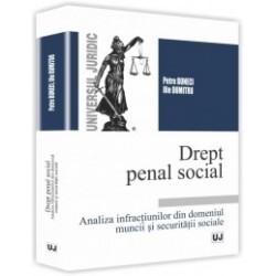 Drept penal social. Analiza infractiunilor din domeniul muncii si securitatii sociale - Petre Buneci, Ilie dumitru