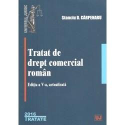 Tratat de drept comercial roman. Editia a V-a actualizata - Stanciu D. Carpenaru