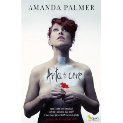 Arta de a cere sau Cum am invatat sa nu-mi mai fac griji si sa-i las pe ceilalti sa ma ajute - Amanda Palmer