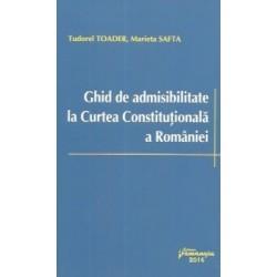 Ghid de admisibilitate la Curtea Constitutionala a Romaniei - Tudorel Toader, Marieta Safta