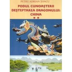 Podul cunoasterii - Desteptarea Dragonului: China vol. II - Petru Adrian Toncu