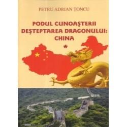 Podul cunoasterii - Desteptarea Dragonului: China vol. I - Petru Adrian Toncu